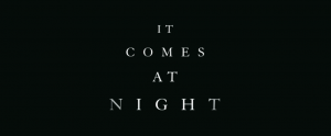 It Comes aT Night 3